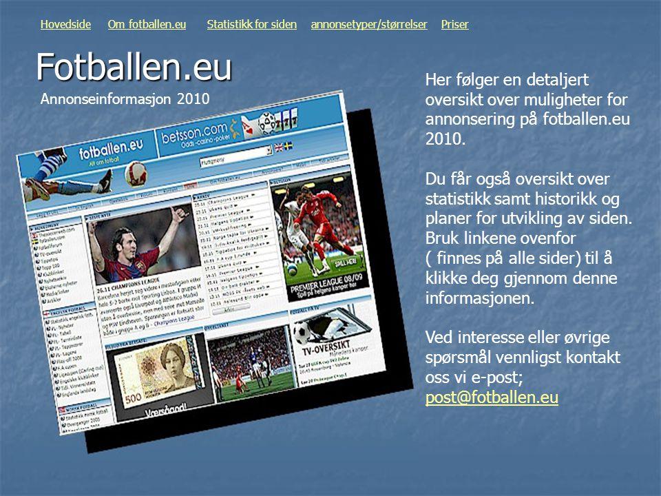 Fotballen.eu Her følger en detaljert oversikt over muligheter for annonsering på fotballen.eu 2010. Du får også oversikt over statistikk samt historik
