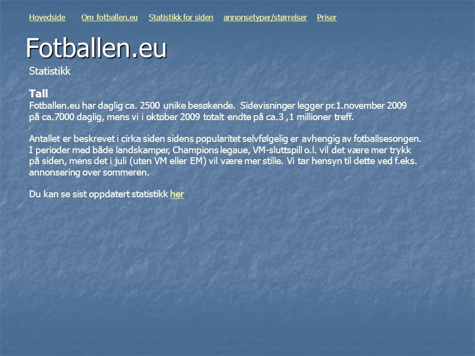 Fotballen.eu Tall Fotballen.eu har daglig ca. 2500 unike besøkende. Sidevisninger legger pr.1.november 2009 på ca.7000 daglig, mens vi i oktober 2009
