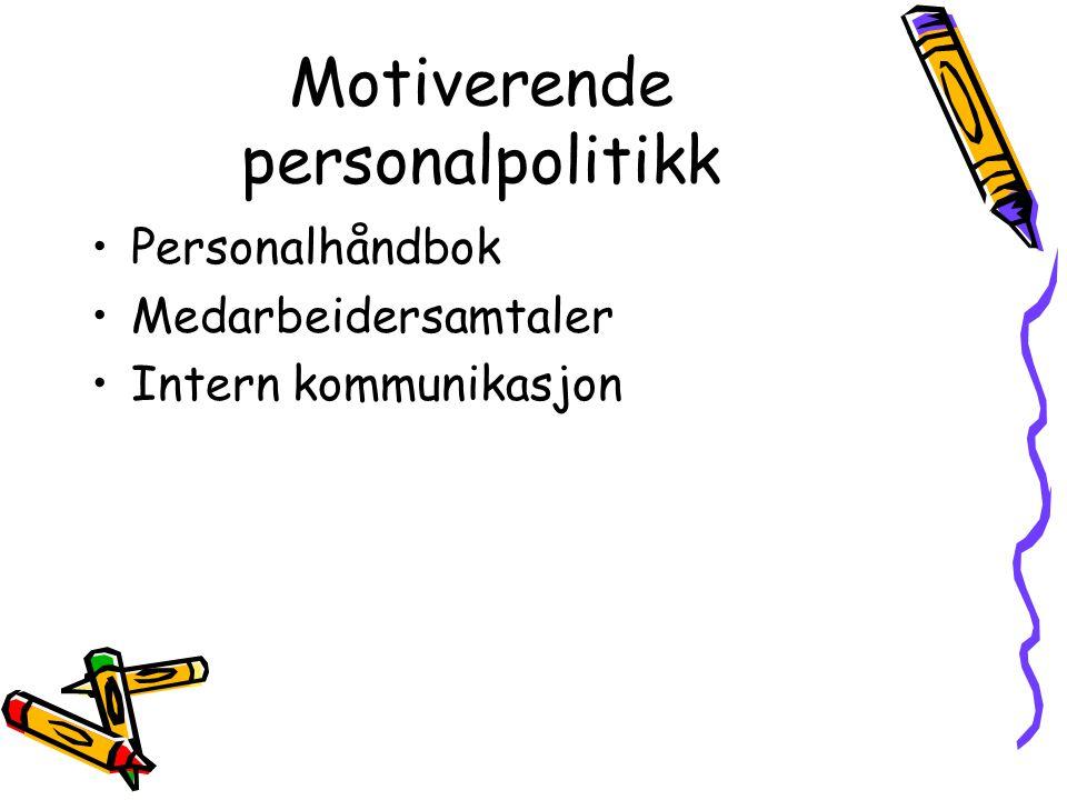 Motiverende personalpolitikk •Personalhåndbok •Medarbeidersamtaler •Intern kommunikasjon