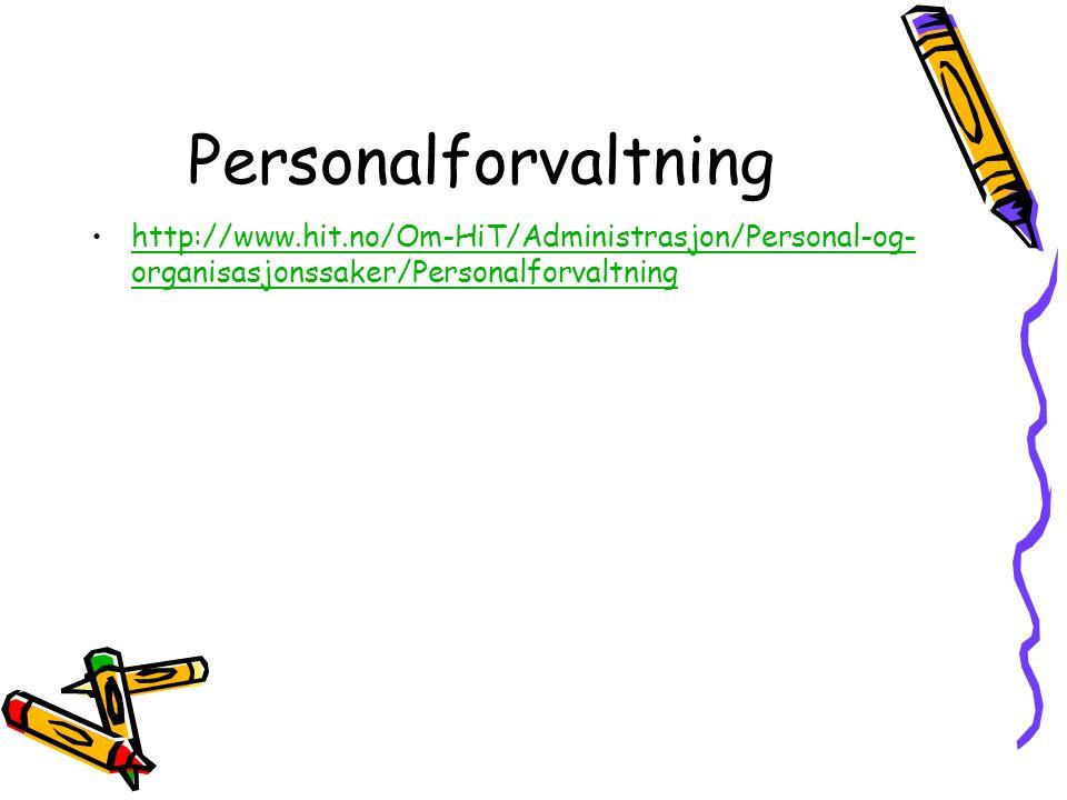 Personalforvaltning •http://www.hit.no/Om-HiT/Administrasjon/Personal-og- organisasjonssaker/Personalforvaltninghttp://www.hit.no/Om-HiT/Administrasjo