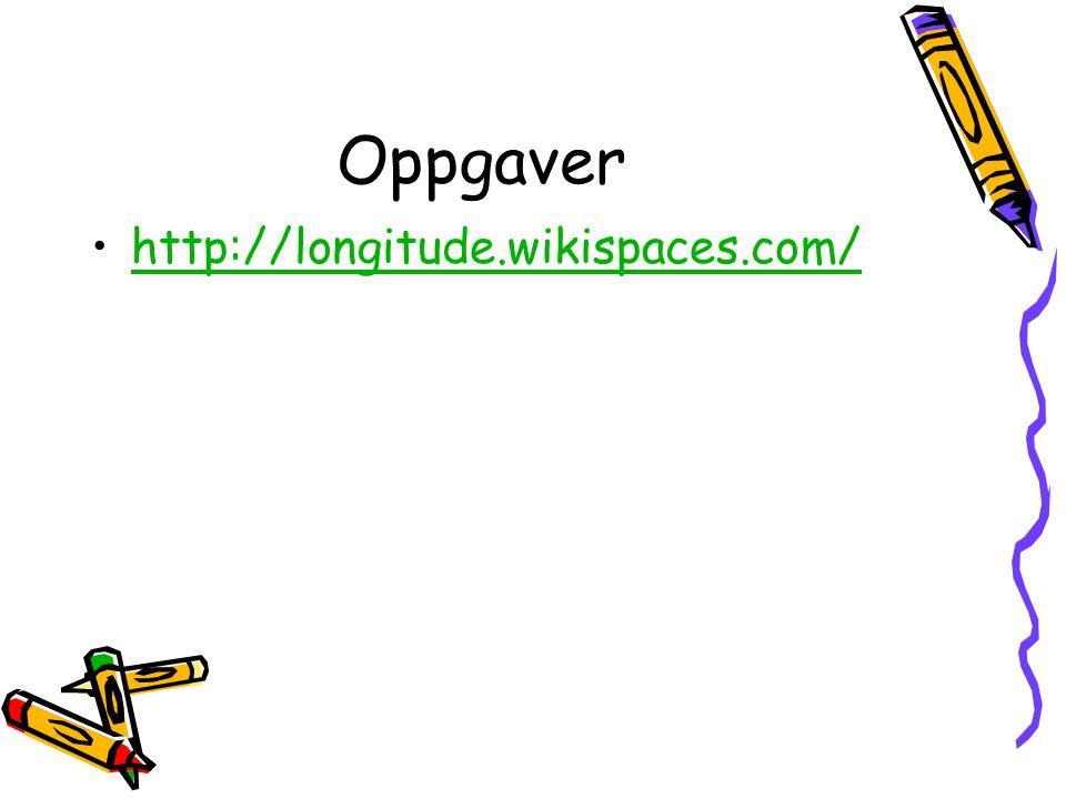 Oppgaver •http://longitude.wikispaces.com/http://longitude.wikispaces.com/