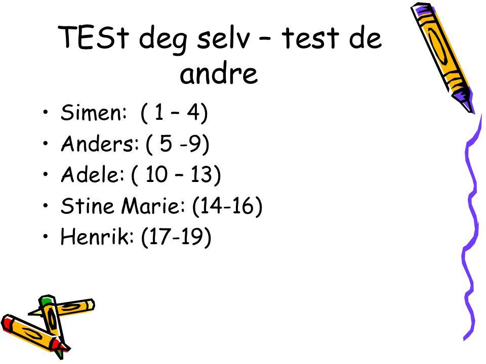 TESt deg selv – test de andre •Simen: ( 1 – 4) •Anders: ( 5 -9) •Adele: ( 10 – 13) •Stine Marie: (14-16) •Henrik: (17-19)