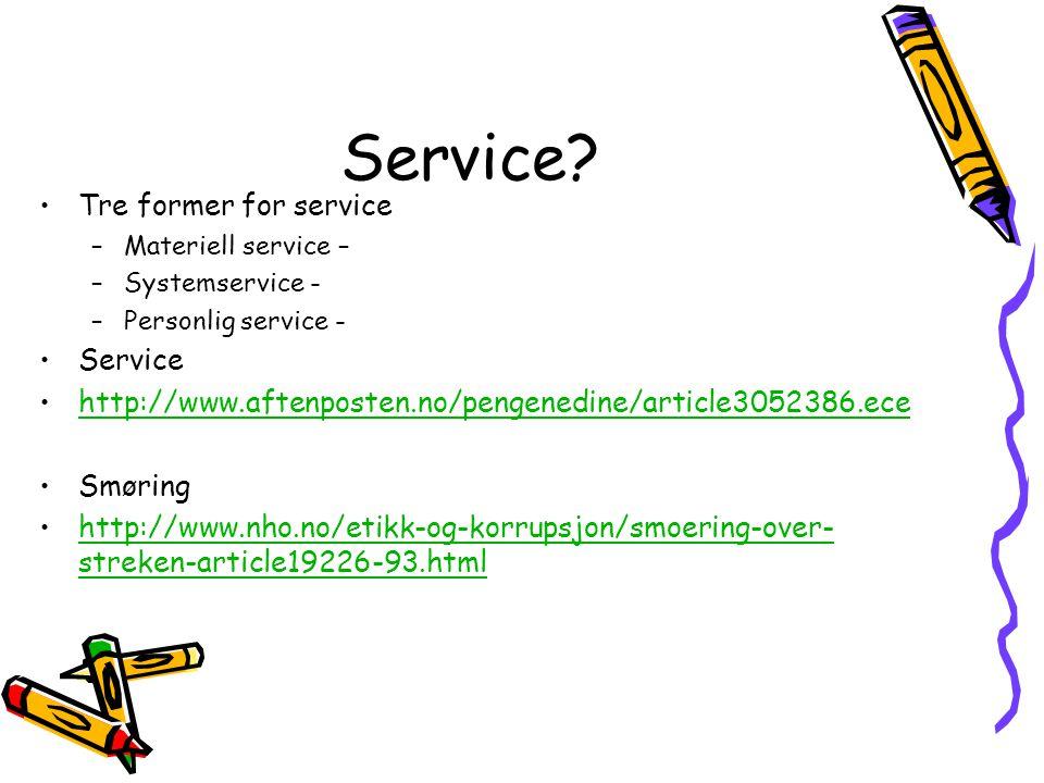 Service? •Tre former for service –Materiell service – –Systemservice - –Personlig service - •Service •http://www.aftenposten.no/pengenedine/article305