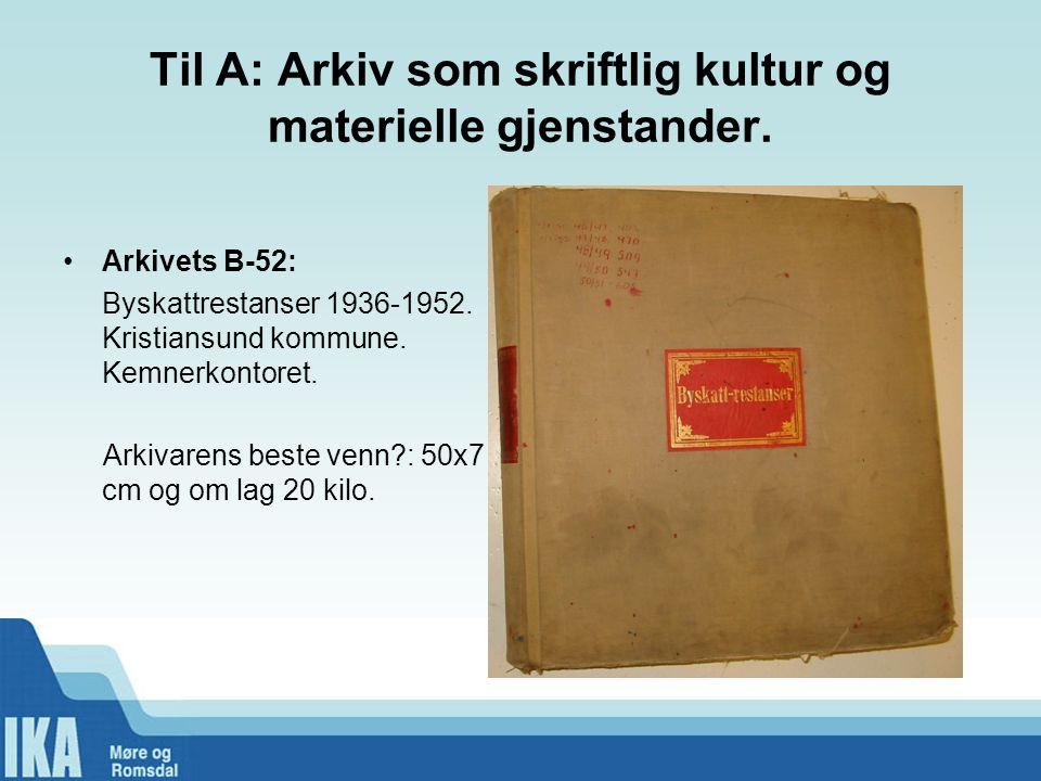 Til A: Arkiv som skriftlig kultur og materielle gjenstander.