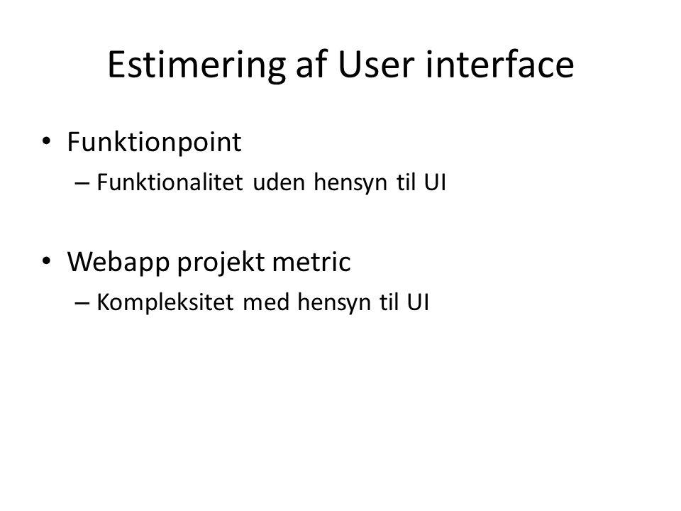 Estimering af User interface • Funktionpoint – Funktionalitet uden hensyn til UI • Webapp projekt metric – Kompleksitet med hensyn til UI