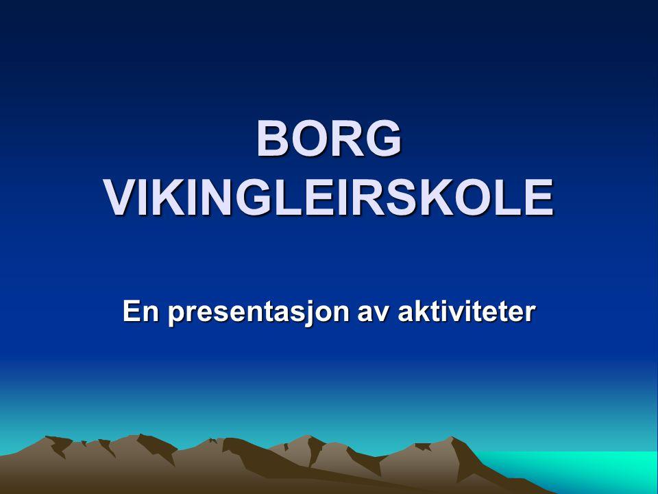 BORG VIKINGLEIRSKOLE En presentasjon av aktiviteter