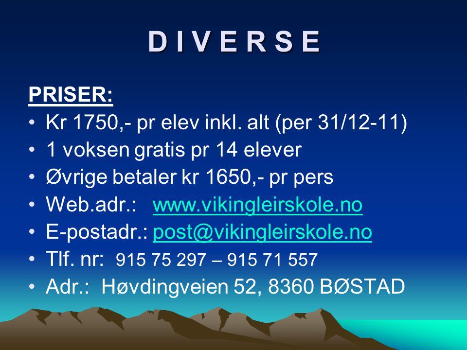 D I V E R S E PRISER: •Kr 1750,- pr elev inkl. alt (per 31/12-11) •1 voksen gratis pr 14 elever •Øvrige betaler kr 1650,- pr pers •Web.adr.: www.vikin