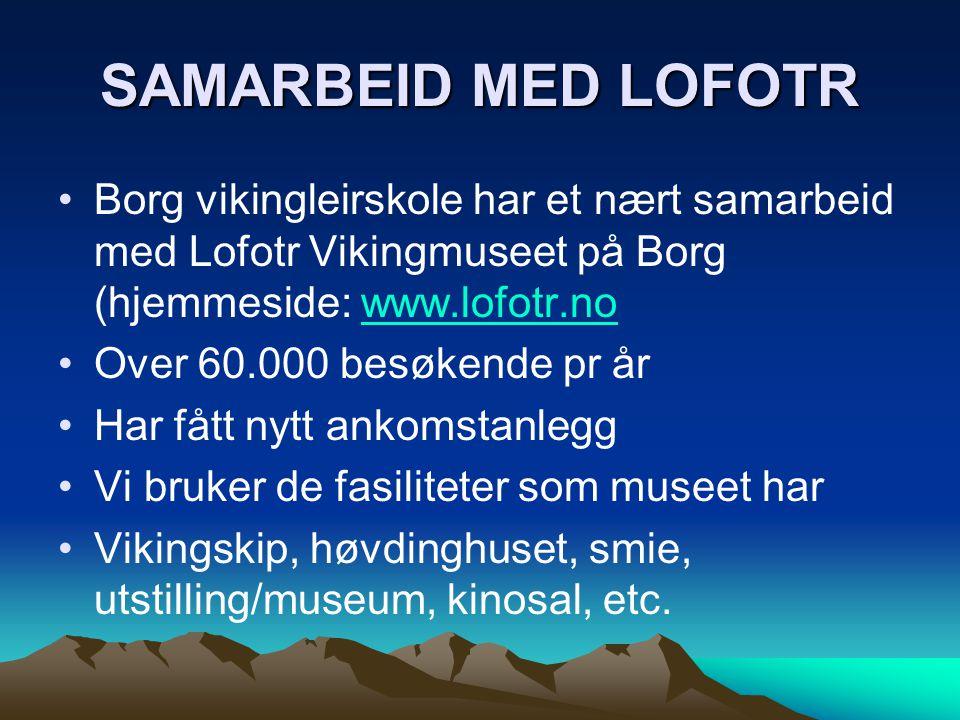 SAMARBEID MED LOFOTR •Borg vikingleirskole har et nært samarbeid med Lofotr Vikingmuseet på Borg (hjemmeside: www.lofotr.nowww.lofotr.no •Over 60.000