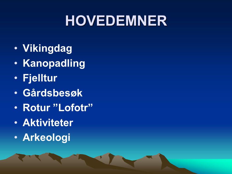 "HOVEDEMNER •Vikingdag •Kanopadling •Fjelltur •Gårdsbesøk •Rotur ""Lofotr"" •Aktiviteter •Arkeologi"