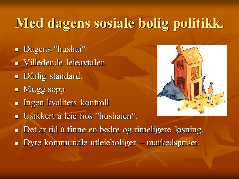 Med dagens sosiale bolig politikk.  Dagens hushai  Villedende leieavtaler.