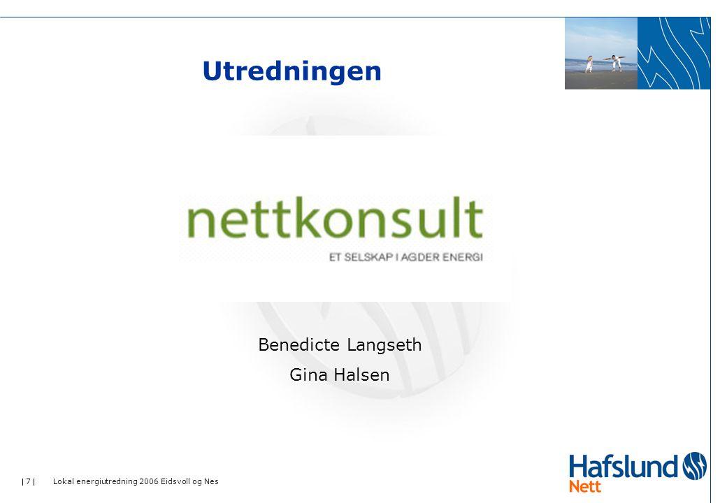 7  Lokal energiutredning 2006 Eidsvoll og Nes Utredningen Benedicte Langseth Gina Halsen