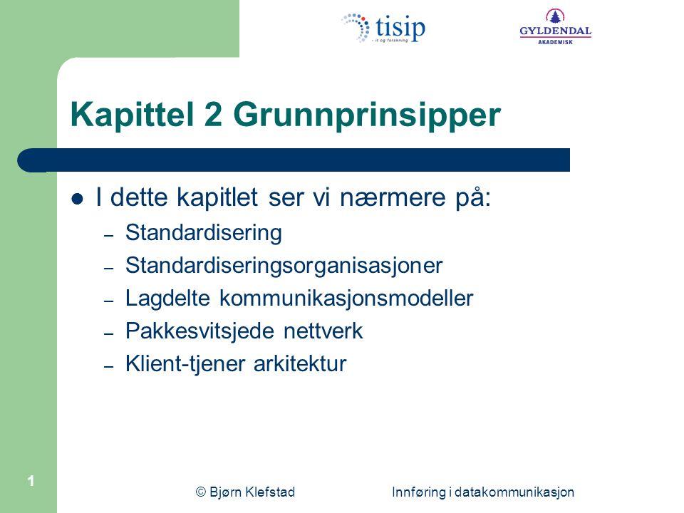 © Bjørn Klefstad Innføring i datakommunikasjon 2 Standardisering  Standarder brukes for å utvikle kompatibelt utstyr  Utvikling av standarder en forutsetning for den raske utviklingen innen datakom.