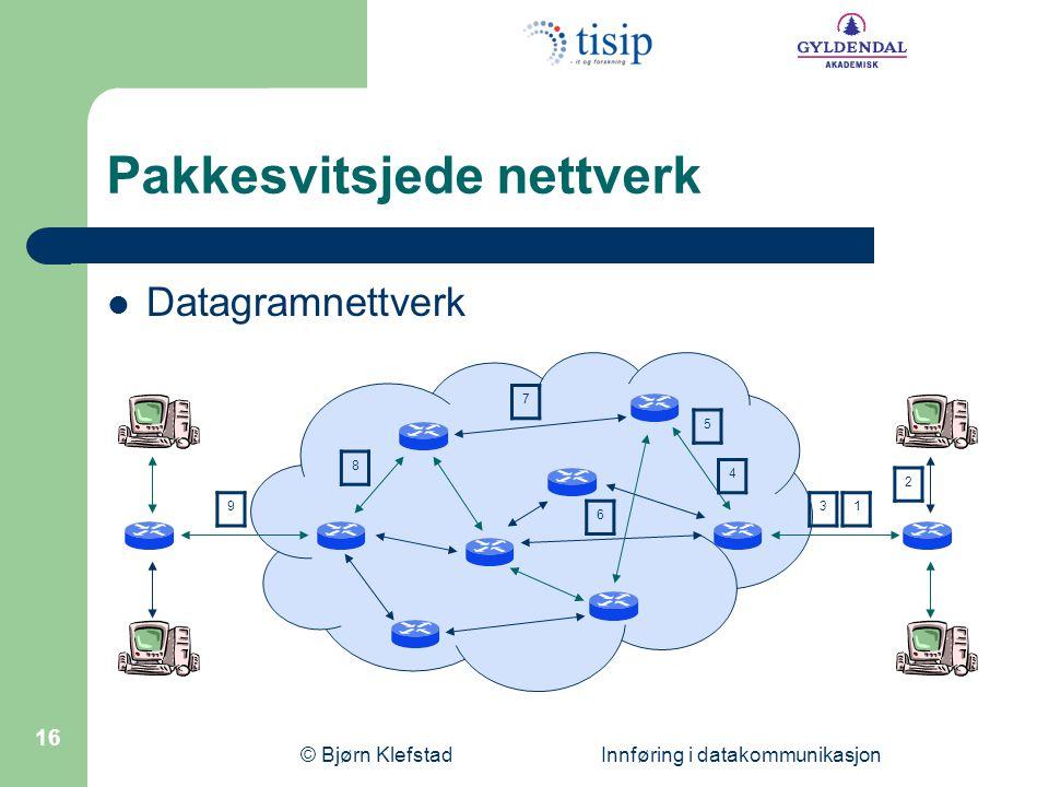 © Bjørn Klefstad Innføring i datakommunikasjon 17 Pakkesvitsjede nettverk  Virtuell-kanal-nettverk 12 3 76 5 4 8 9