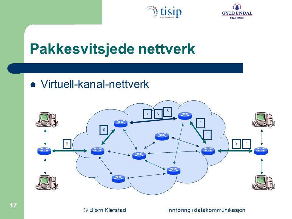 © Bjørn Klefstad Innføring i datakommunikasjon 18 Linjesvitsjede nettverk Telefonnettet  Må først koble opp en forbindelse