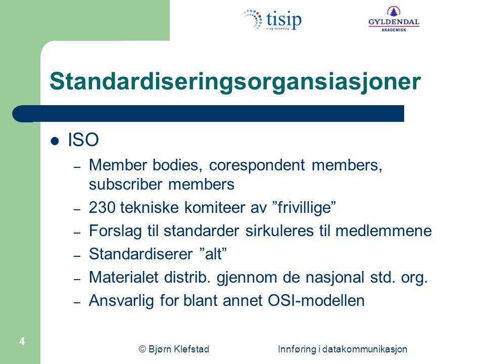© Bjørn Klefstad Innføring i datakommunikasjon 5 Standardiseringsorganisasjoner  ITU – Regjeringer, industrikonsern og private org.