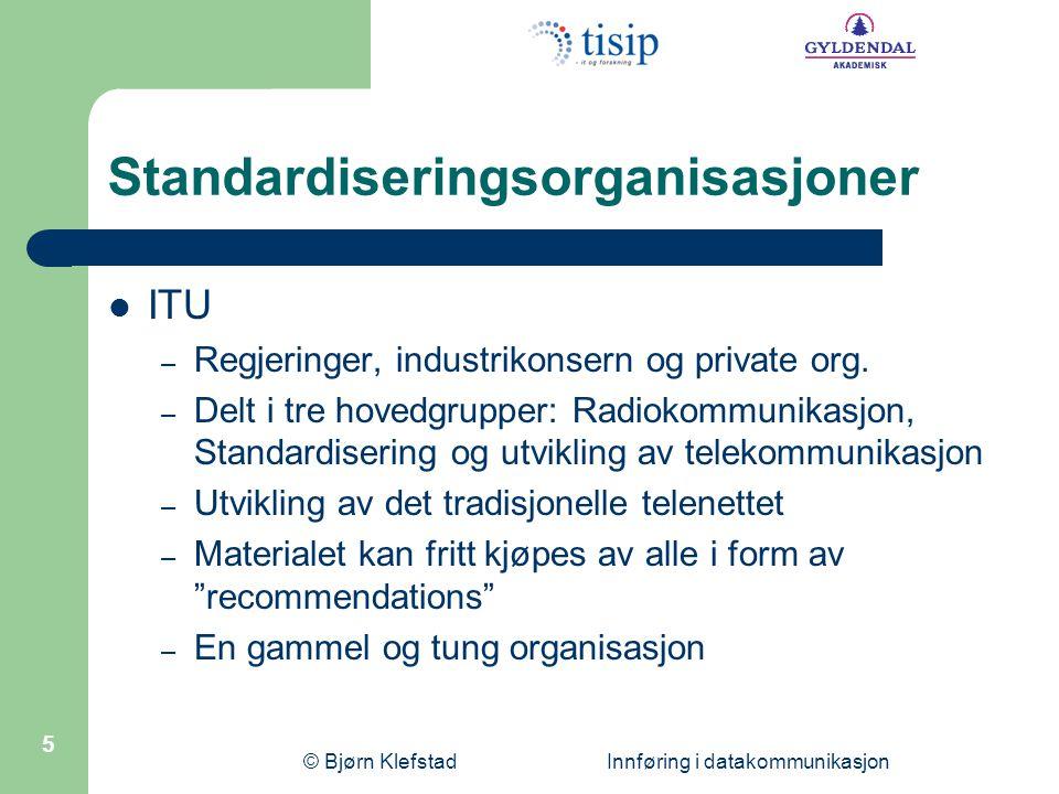 © Bjørn Klefstad Innføring i datakommunikasjon 6 Standardiseringsorgansiasjoner  IEEE – 365 000 medlemmer (ingeniører).