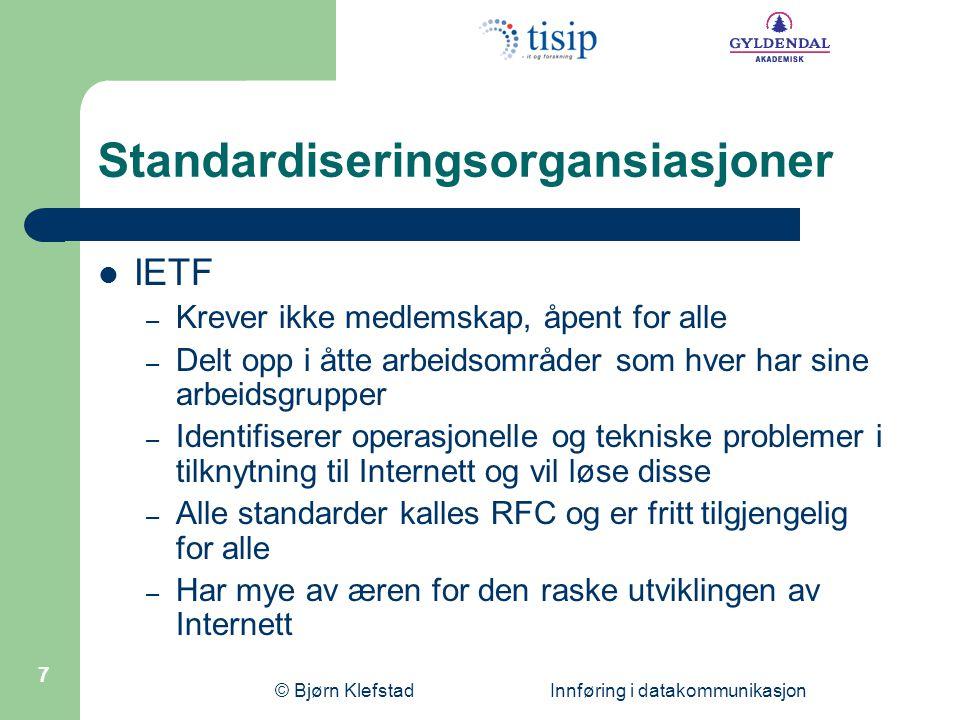 © Bjørn Klefstad Innføring i datakommunikasjon 8 Standardiseringsorgansiasjoner  W3C – Medlemsorg.