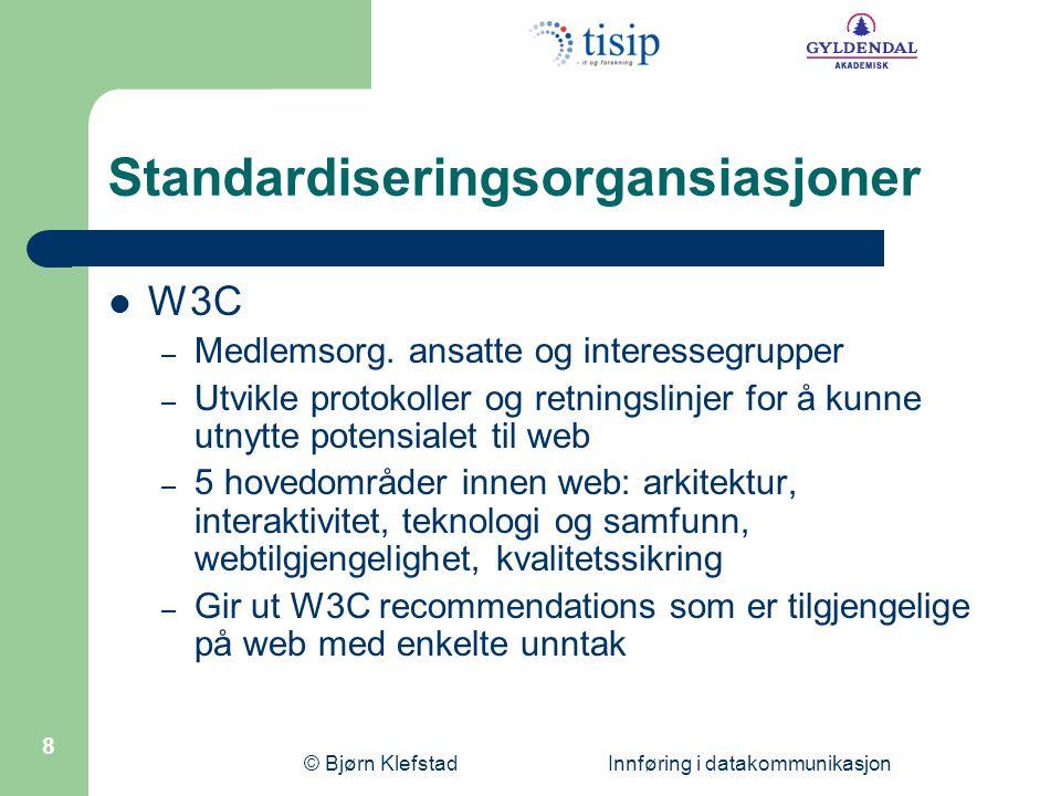© Bjørn Klefstad Innføring i datakommunikasjon 9 Standardiseringsorgansiasjoner 7 6 5 4 3 2 1 IEEE IETF ITU-T W3C TelenettInternett ISO Lagene i OSI- modellen