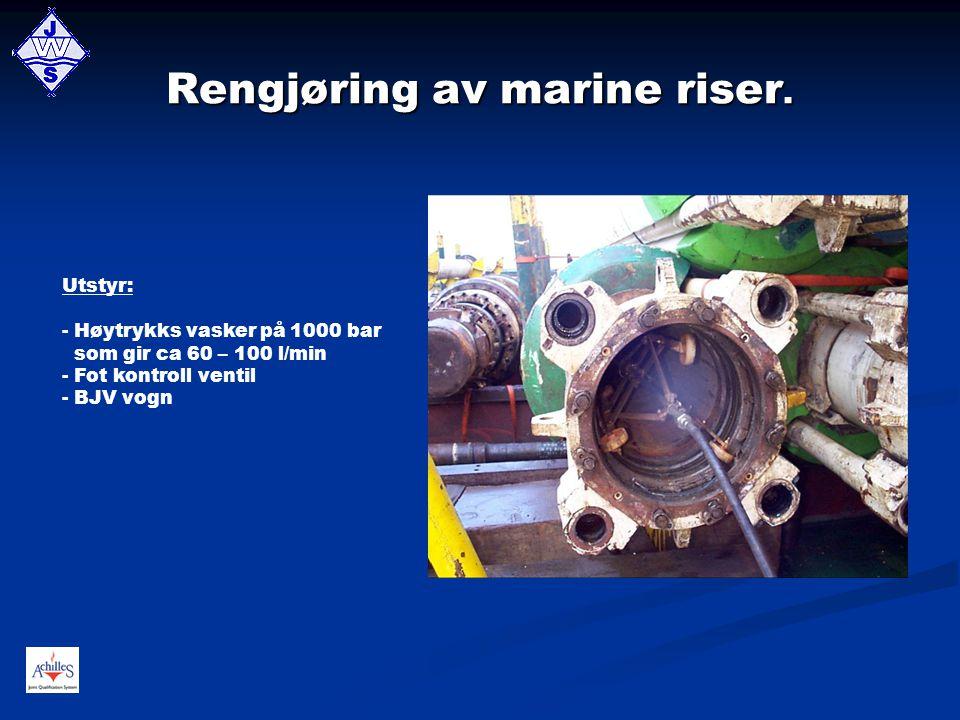Rengjøring av marine riser. Utstyr: - Høytrykks vasker på 1000 bar som gir ca 60 – 100 l/min - Fot kontroll ventil - BJV vogn