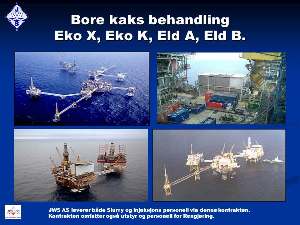 Bore kaks behandling Eko X, Eko K, Eld A, Eld B. JWS AS leverer både Slurry og injeksjons personell via denne kontrakten. Kontrakten omfatter også uts