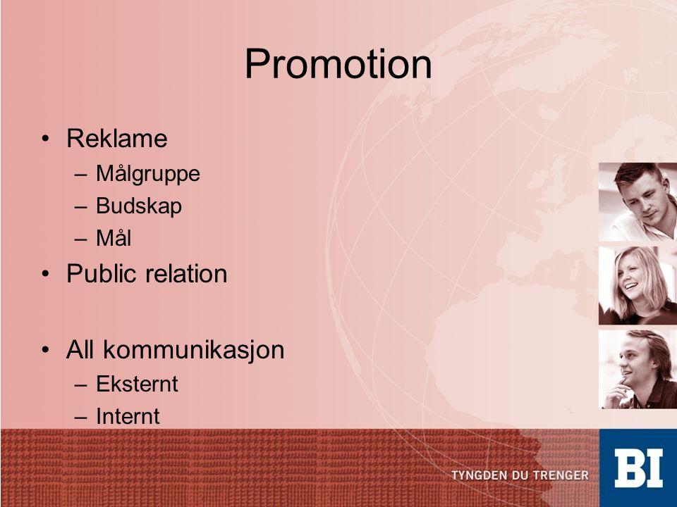 Promotion •Reklame –Målgruppe –Budskap –Mål •Public relation •All kommunikasjon –Eksternt –Internt