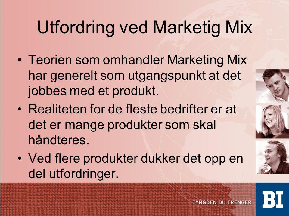 Utfordring ved Marketig Mix •Teorien som omhandler Marketing Mix har generelt som utgangspunkt at det jobbes med et produkt.