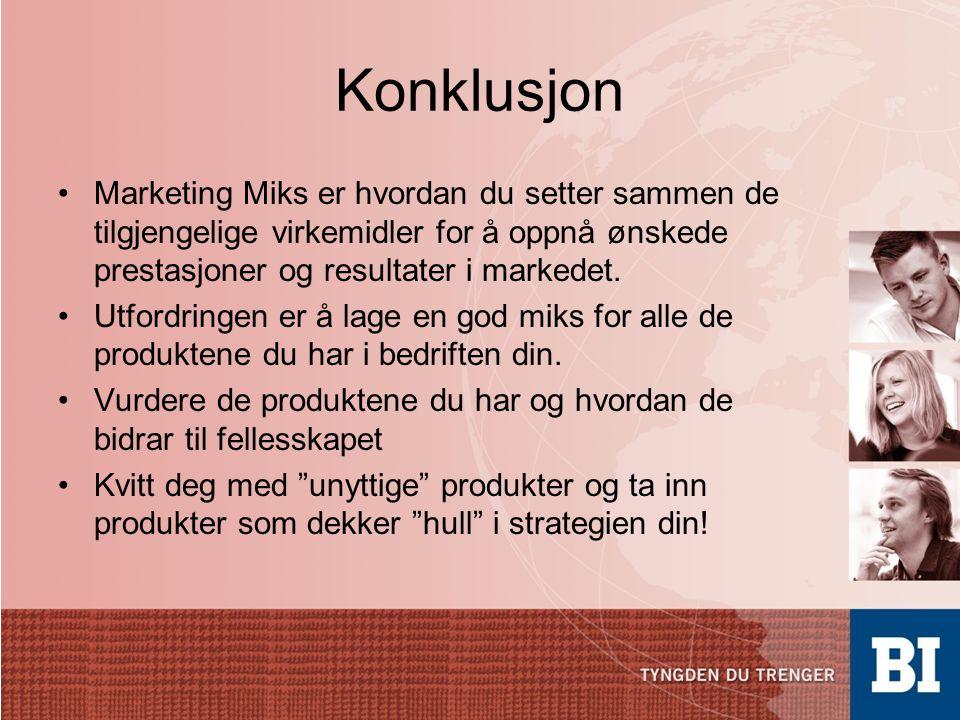 Konklusjon •Marketing Miks er hvordan du setter sammen de tilgjengelige virkemidler for å oppnå ønskede prestasjoner og resultater i markedet.