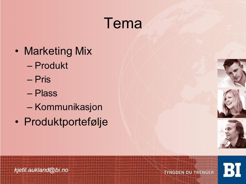 Tema •Marketing Mix –Produkt –Pris –Plass –Kommunikasjon •Produktportefølje kjetil.aukland@bi.no