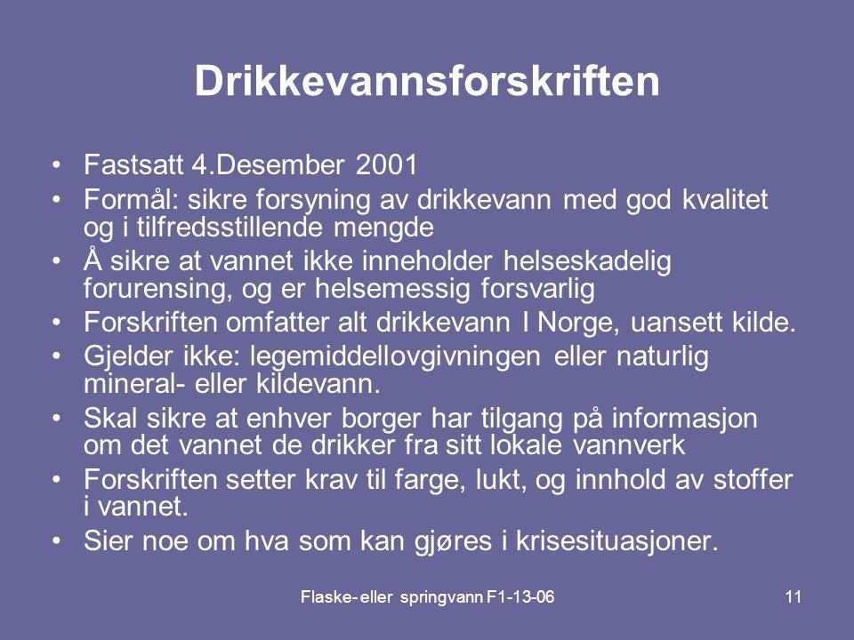 Flaske- eller springvann F1-13-0611 Drikkevannsforskriften •Fastsatt 4.Desember 2001 •Formål: sikre forsyning av drikkevann med god kvalitet og i tilf