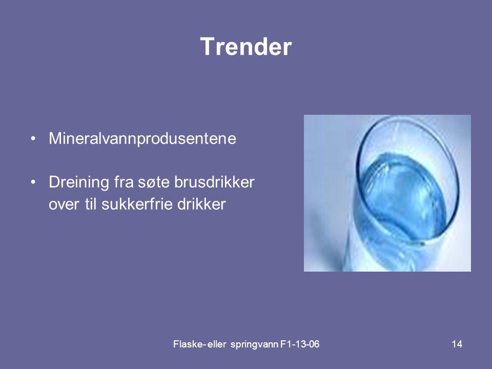 Flaske- eller springvann F1-13-0614 Trender •Mineralvannprodusentene •Dreining fra søte brusdrikker over til sukkerfrie drikker