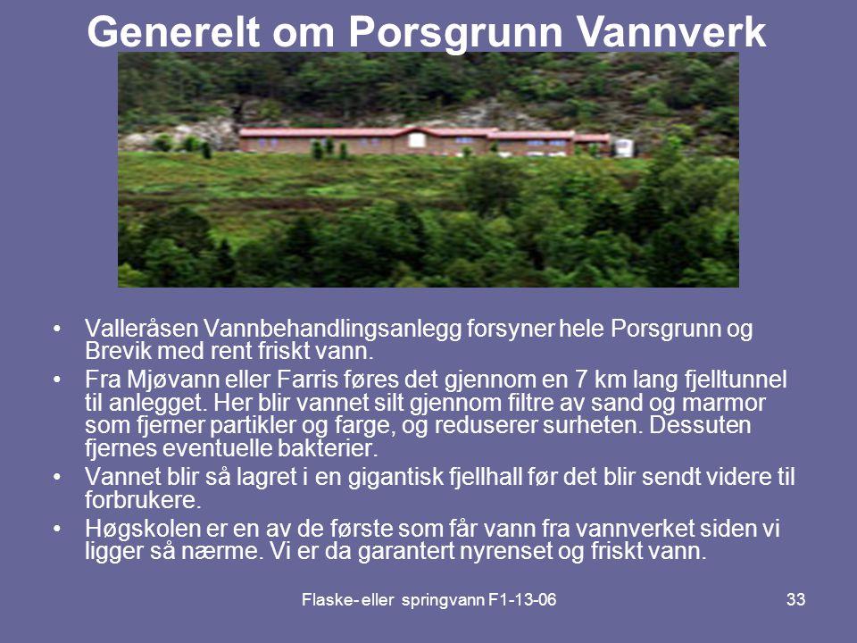 Flaske- eller springvann F1-13-0633 •Valleråsen Vannbehandlingsanlegg forsyner hele Porsgrunn og Brevik med rent friskt vann. •Fra Mjøvann eller Farri