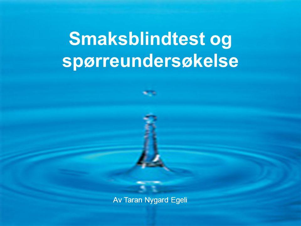Flaske- eller springvann F1-13-0636 Smaksblindtest og spørreundersøkelse Av Taran Nygard Egeli
