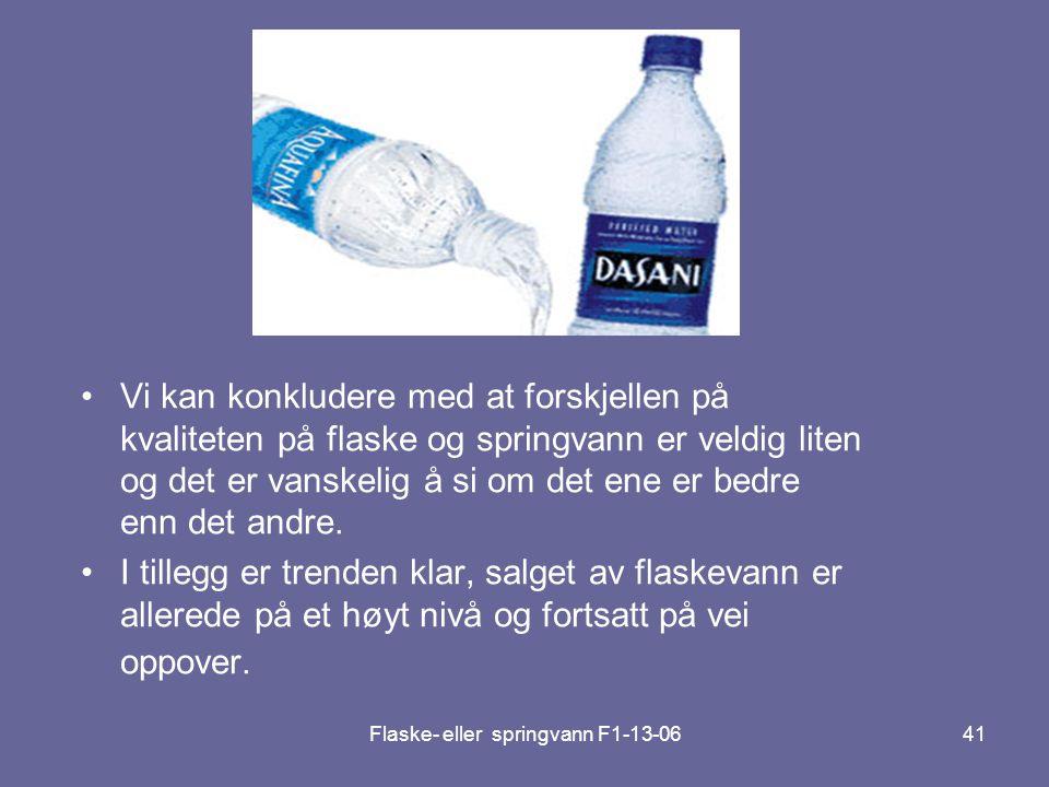 Flaske- eller springvann F1-13-0641 •Vi kan konkludere med at forskjellen på kvaliteten på flaske og springvann er veldig liten og det er vanskelig å