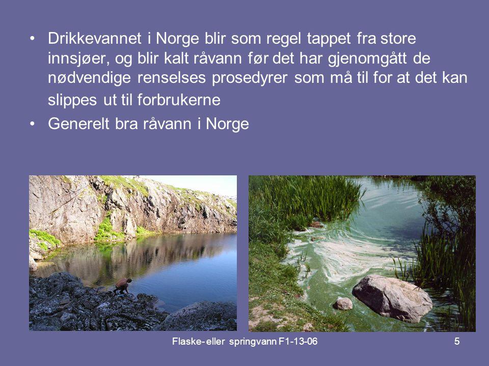 Flaske- eller springvann F1-13-065 •Drikkevannet i Norge blir som regel tappet fra store innsjøer, og blir kalt råvann før det har gjenomgått de nødve