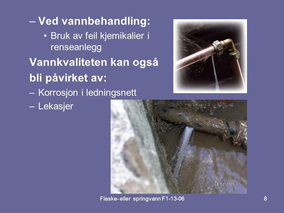 8 –Ved vannbehandling: •Bruk av feil kjemikalier i renseanlegg Vannkvaliteten kan også bli påvirket av: –Korrosjon i ledningsnett –Lekasjer