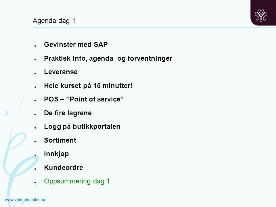 """Agenda dag 1 www.vinmonopolet.no ● Gevinster med SAP ● Praktisk info, agenda og forventninger ● Leveranse ● Hele kurset på 15 minutter! ● POS – """"Point"""