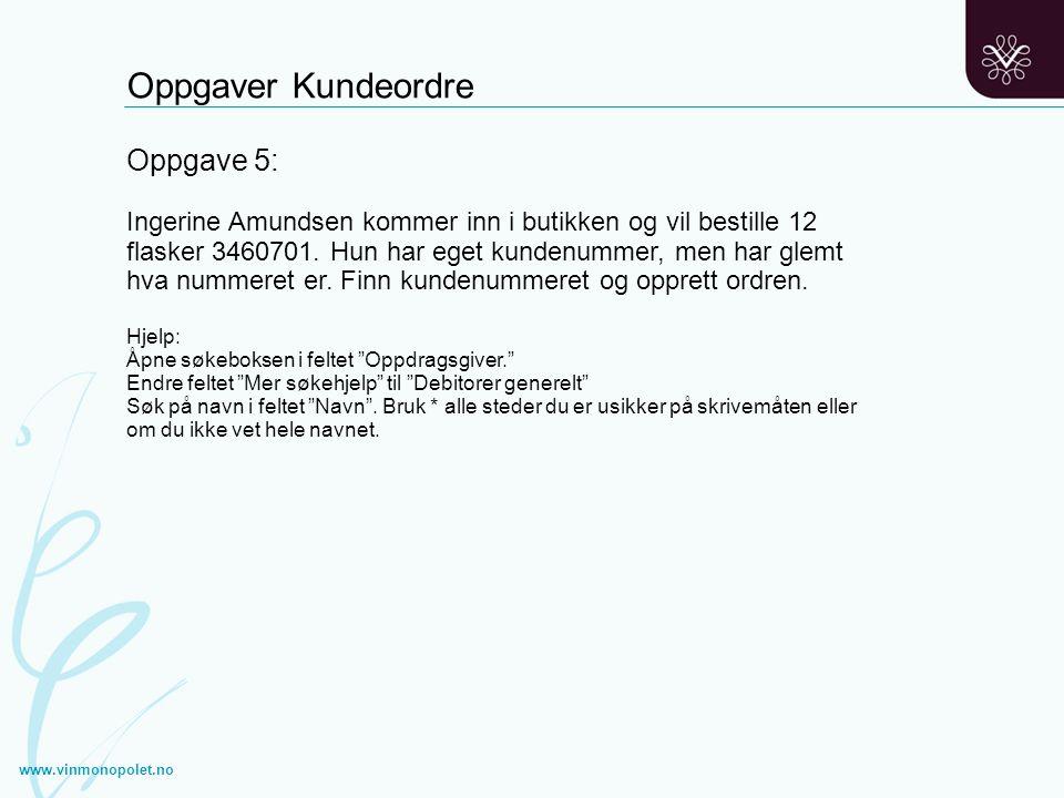 www.vinmonopolet.no Oppgave 5: Ingerine Amundsen kommer inn i butikken og vil bestille 12 flasker 3460701. Hun har eget kundenummer, men har glemt hva