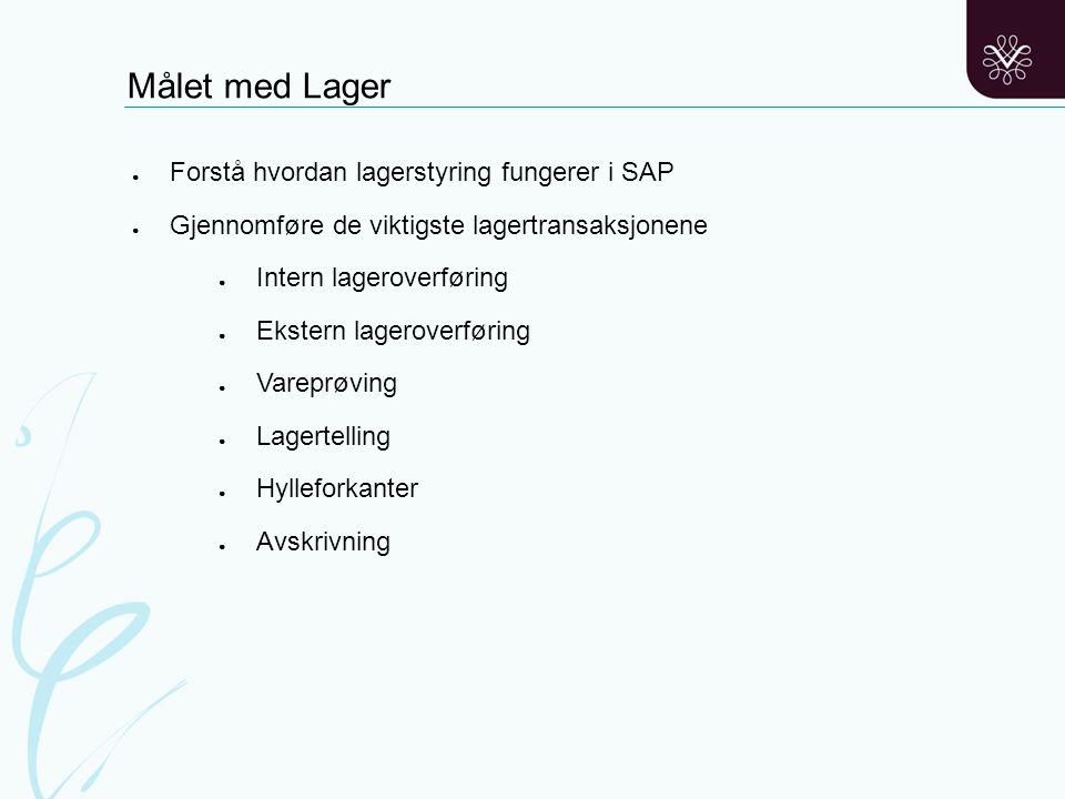 Målet med Lager ● Forstå hvordan lagerstyring fungerer i SAP ● Gjennomføre de viktigste lagertransaksjonene ● Intern lageroverføring ● Ekstern lagerov