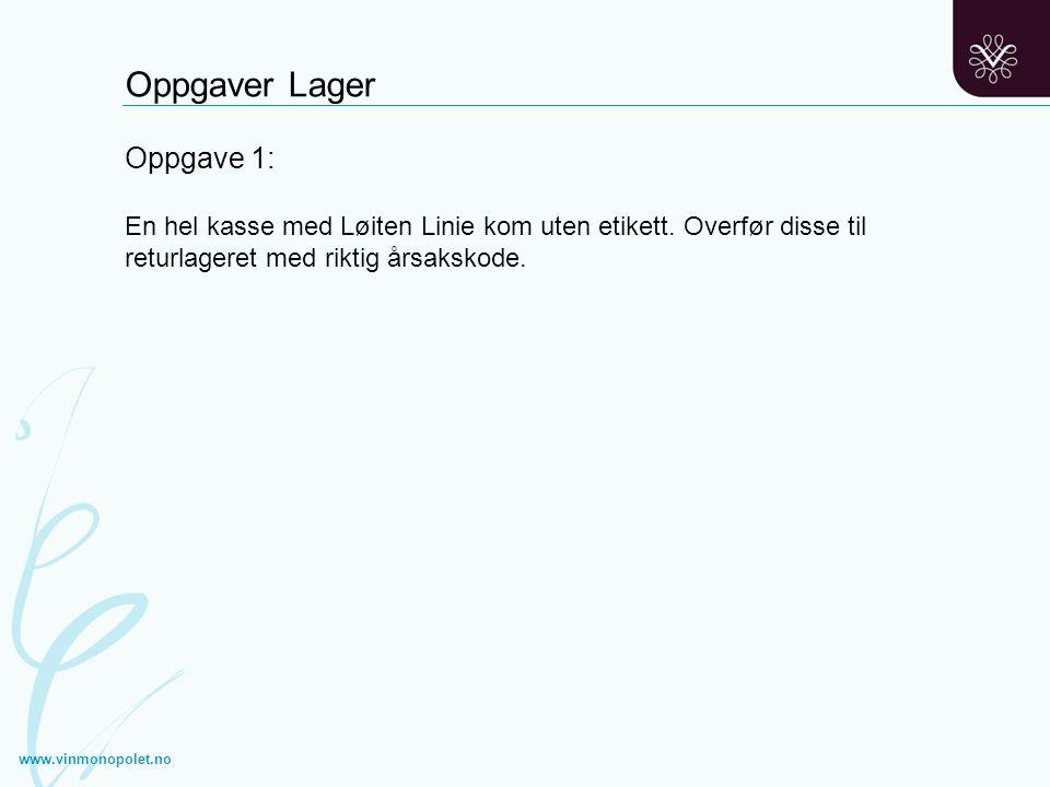 www.vinmonopolet.no Oppgave 1: En hel kasse med Løiten Linie kom uten etikett. Overfør disse til returlageret med riktig årsakskode. Oppgaver Lager