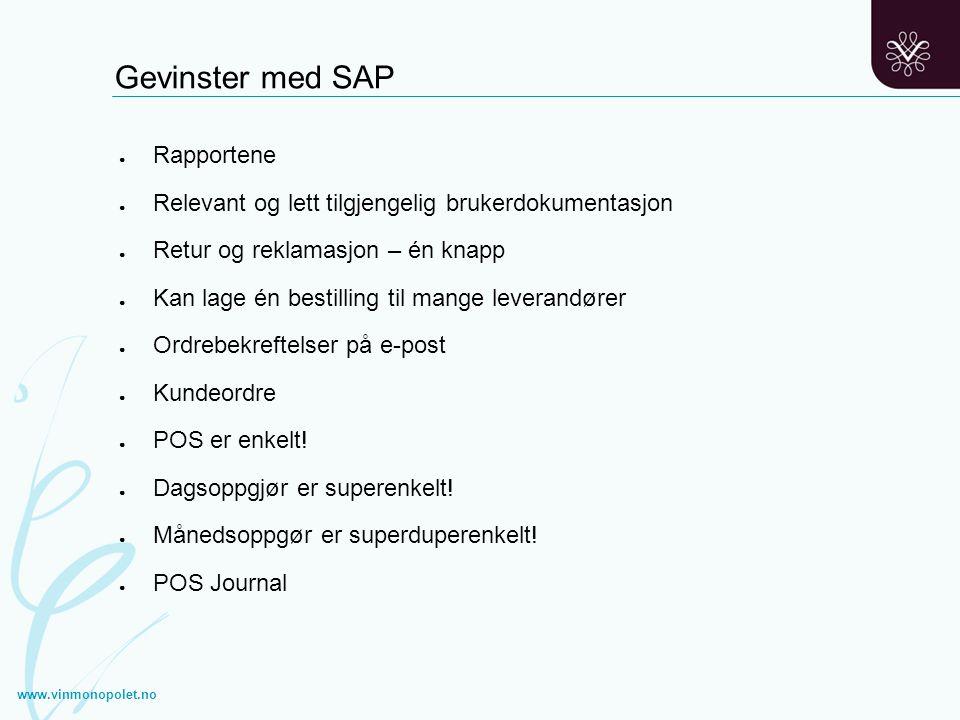 Gevinster med SAP ● Rapportene ● Relevant og lett tilgjengelig brukerdokumentasjon ● Retur og reklamasjon – én knapp ● Kan lage én bestilling til mang