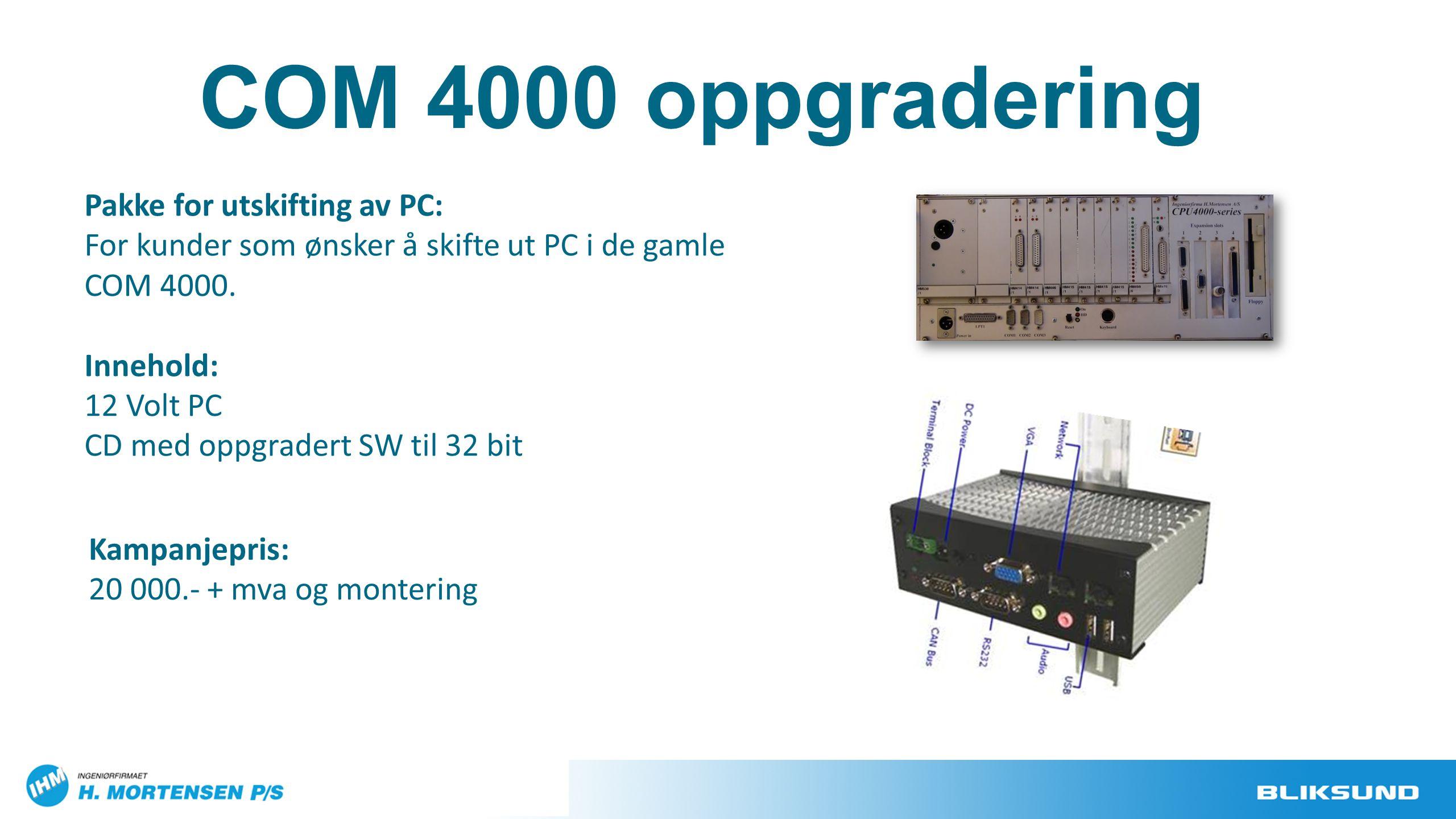 COM 4000 oppgradering Pakke for utskifting av PC: For kunder som ønsker å skifte ut PC i de gamle COM 4000. Innehold: 12 Volt PC CD med oppgradert SW