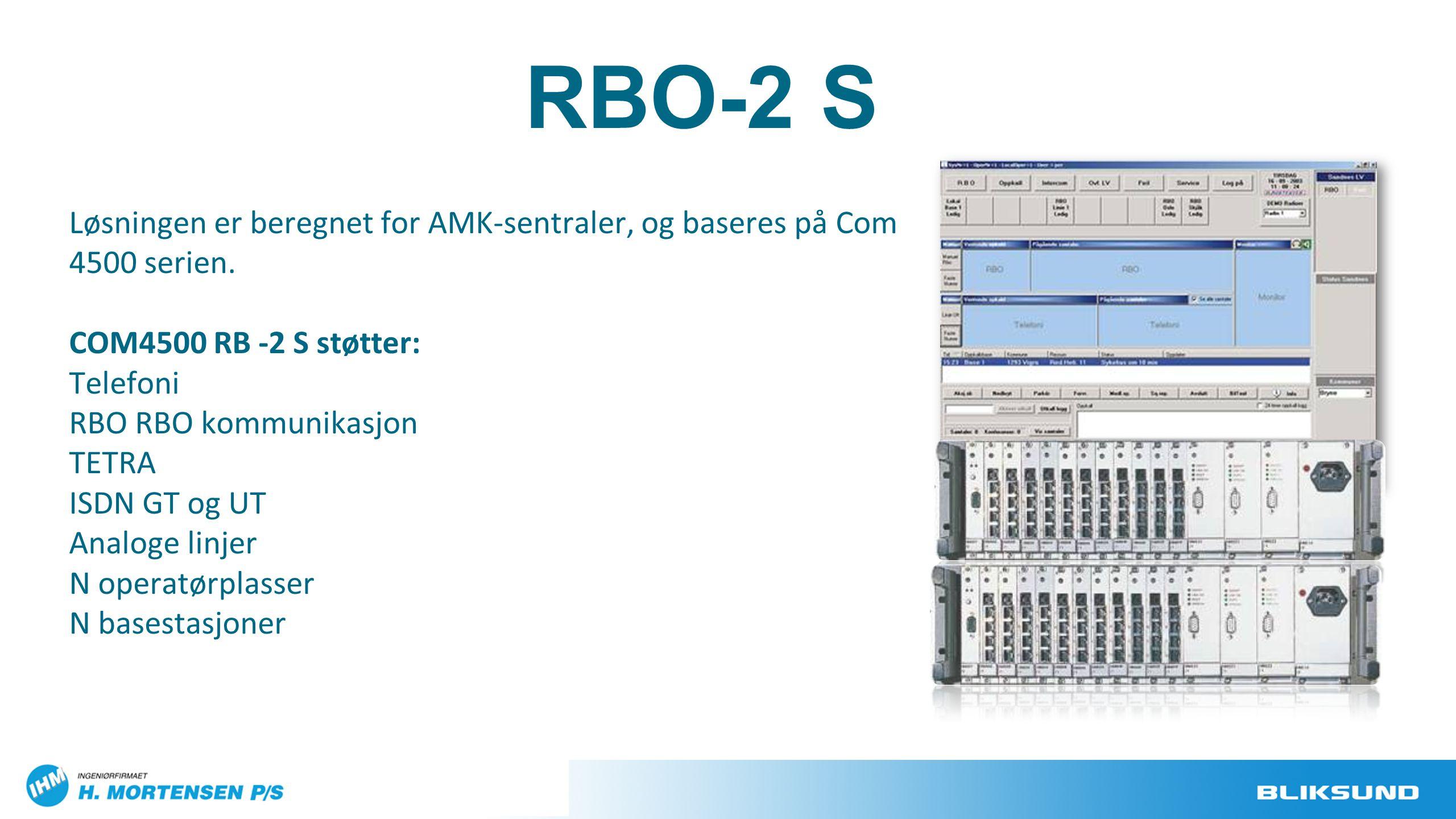 Løsningen er beregnet for AMK-sentraler, og baseres på Com 4500 serien. COM4500 RB -2 S støtter: Telefoni RBO RBO kommunikasjon TETRA ISDN GT og UT An