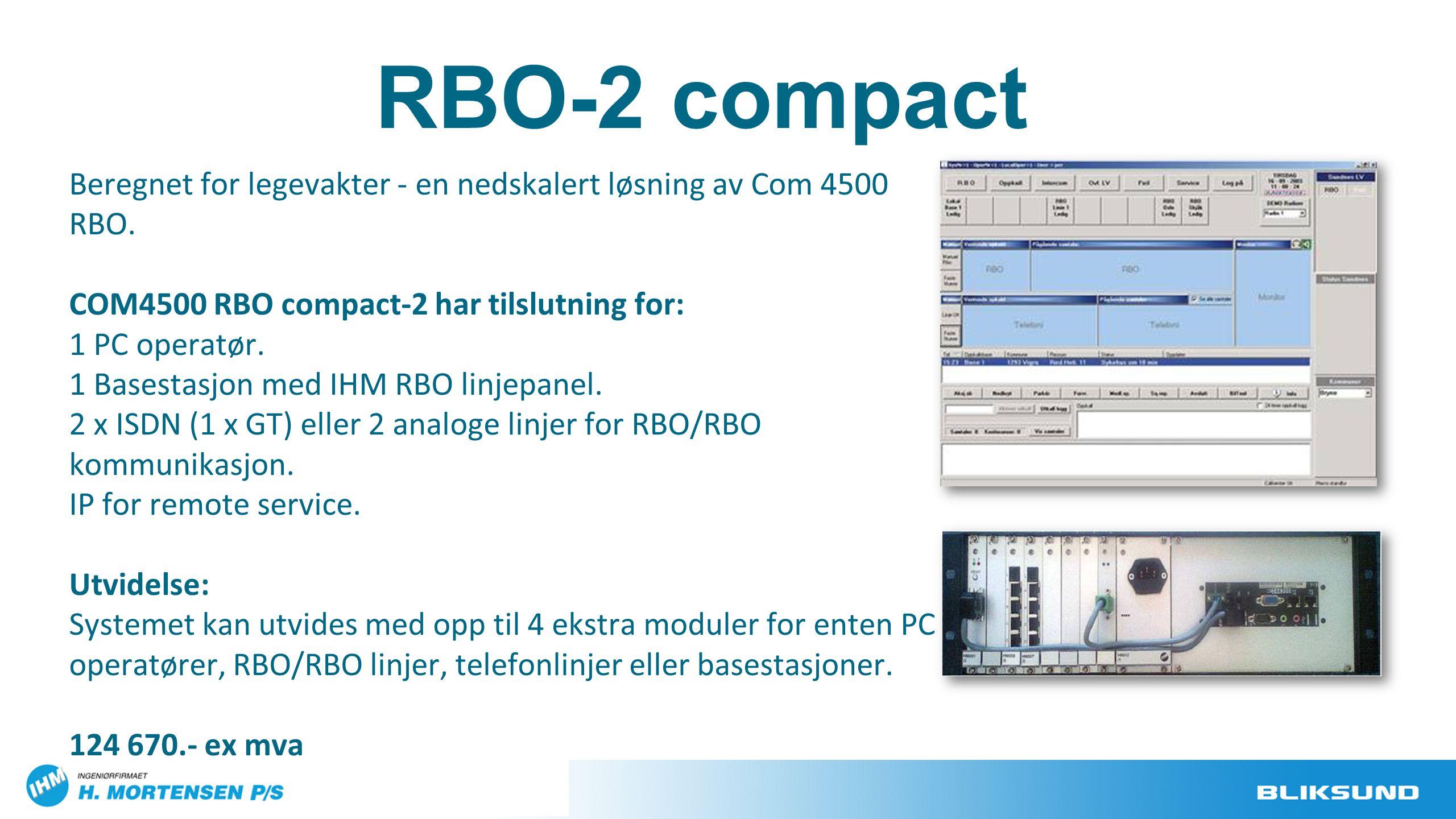 Beregnet for legevakter - en nedskalert løsning av Com 4500 RBO. COM4500 RBO compact-2 har tilslutning for: 1 PC operatør. 1 Basestasjon med IHM RBO l