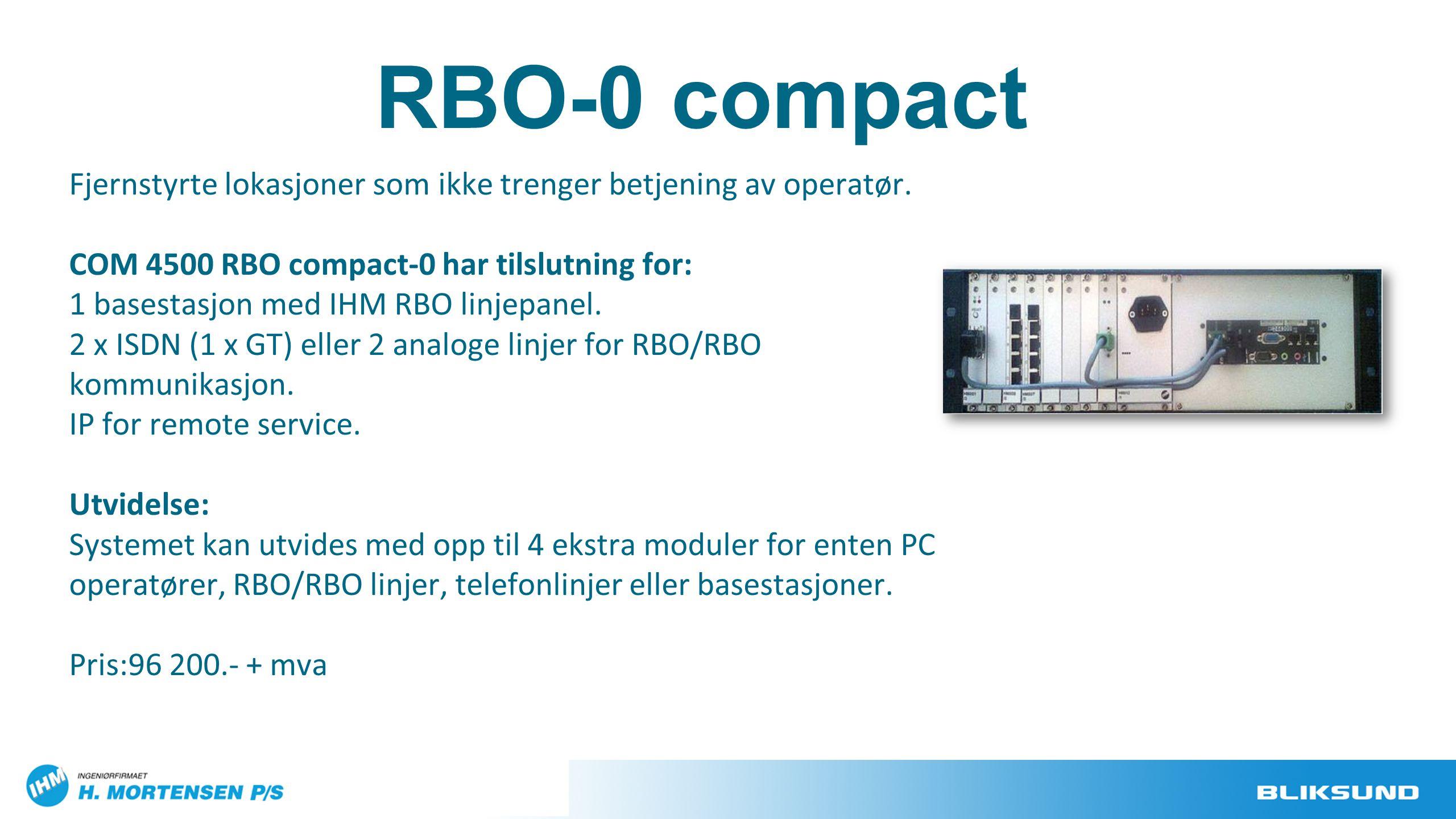 Fjernstyrte lokasjoner som ikke trenger betjening av operatør. COM 4500 RBO compact-0 har tilslutning for: 1 basestasjon med IHM RBO linjepanel. 2 x I
