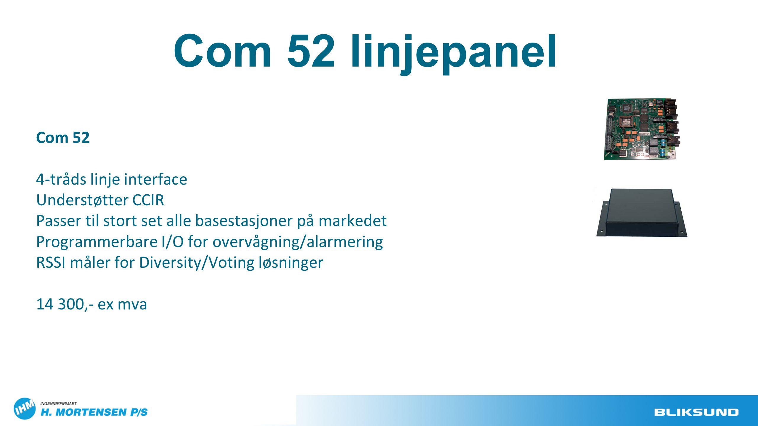 Com 52 4-tråds linje interface Understøtter CCIR Passer til stort set alle basestasjoner på markedet Programmerbare I/O for overvågning/alarmering RSS