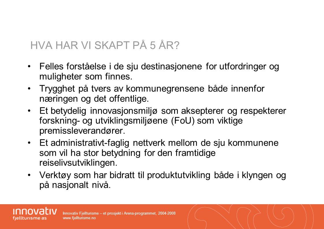 Innovativ Fjellturisme – et prosjekt i Arena-programmet, 2004-2008 www.fjellturisme.no HVA HAR VI SKAPT PÅ 5 ÅR? •Felles forståelse i de sju destinasj