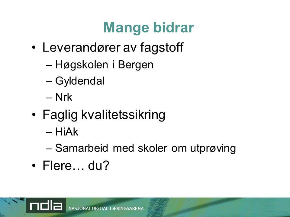 NASJONAL DIGITAL LÆRINGSARENA Mange bidrar •Leverandører av fagstoff –Høgskolen i Bergen –Gyldendal –Nrk •Faglig kvalitetssikring –HiAk –Samarbeid med