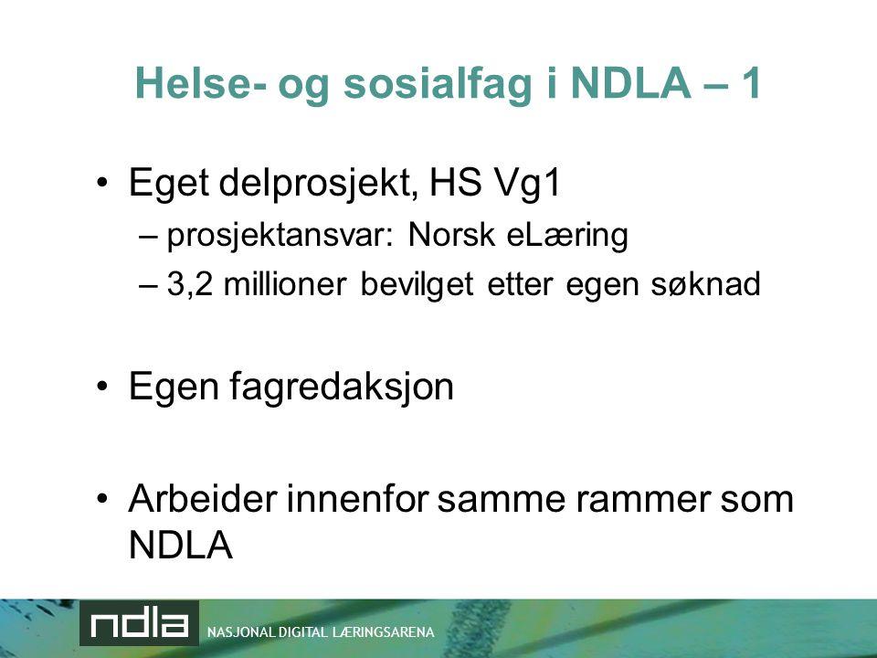 NASJONAL DIGITAL LÆRINGSARENA Helse- og sosialfag i NDLA – 1 •Eget delprosjekt, HS Vg1 –prosjektansvar: Norsk eLæring –3,2 millioner bevilget etter eg