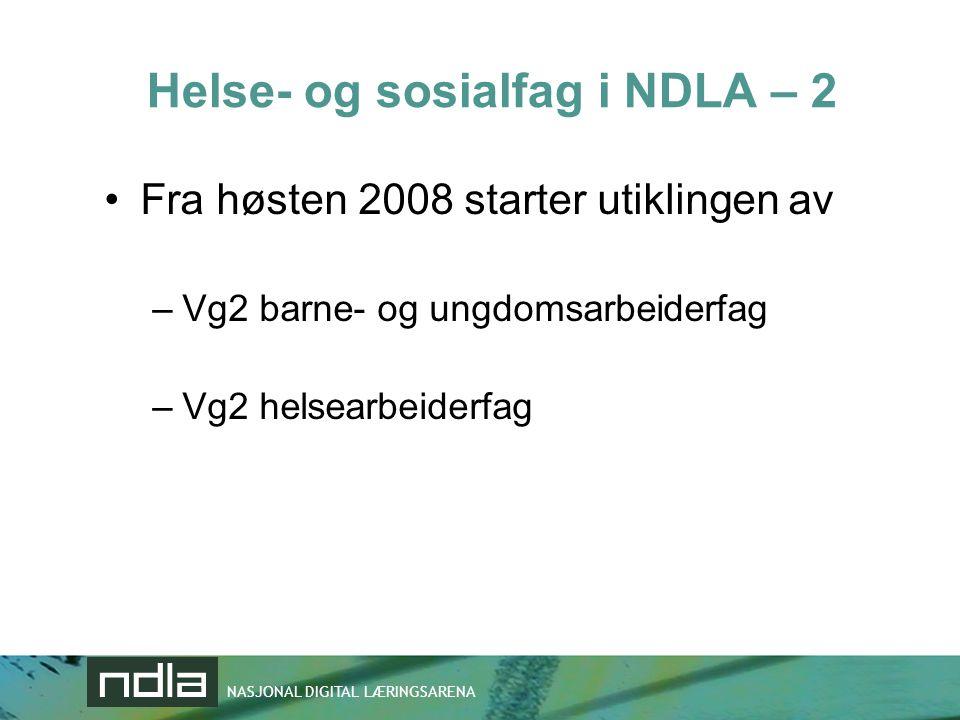 NASJONAL DIGITAL LÆRINGSARENA Helse- og sosialfag i NDLA – 2 •Fra høsten 2008 starter utiklingen av –Vg2 barne- og ungdomsarbeiderfag –Vg2 helsearbeid