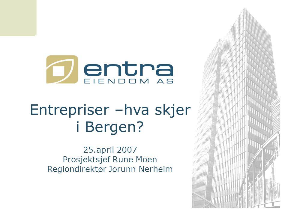Entrepriser –hva skjer i Bergen? 25.april 2007 Prosjektsjef Rune Moen Regiondirektør Jorunn Nerheim